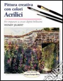 Pittura creativa con colori acrilici libro di Jelbert Wendy