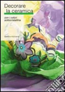 Decorare la ceramica con i colori sottocristallina libro di Aldrovandi Barbara