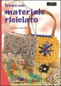 Creare con materiale riciclato libro di La Salandra Carmela