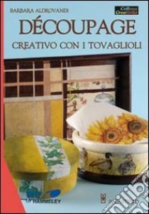 Découpage creativo con i tovaglioli libro di Aldrovandi Barbara