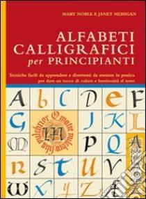 Alfabeti calligrafici per principianti libro di Noble Mary - Mehigan Janet