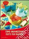 Come organizzare feste per bambini libro
