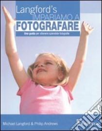Impariamo a fotografare libro di Langford Michael - Andrews Philip