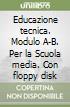 Educazione tecnica. Modulo A-B. Per la Scuola media. Con floppy disk libro