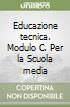 Educazione tecnica. Modulo C. Per la Scuola media libro