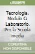 Tecnologia. Modulo C: Laboratorio. Per la Scuola media libro