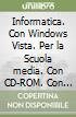 Informatica-Windows Vista. Per la Scuola media. Con CD-ROM
