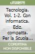 Tecnologia. Versione compatta vol. 1-2-Tavole-Informatica-Windows vista. Con 2 CD-ROM. Per la Scuola Media libro