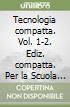 Tecnologia compatta. Vol. 1-2. Ediz. compatta. Con espansione online. Per la Scuola media. Con CD-ROM libro