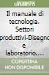 Il manuale di tecnologia. Settori produttivi-Disegno e laboratorio. Volume unico. Con espansione online. Con CD. Per la Scuola media libro