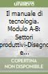 Il manuale di tecnologia. Modulo A-B: Settori produttivi-Disegno e laboratorio-Il patentino. Con tavole per il disegno. Con espansione online. Per la Scuola media libro