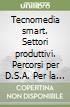 Tecnomedia smart. Settori produttivi. Percorsi per D.S.A. Per la Scuola media libro