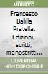 Francesco Balilla Pratella. Edizioni, scritti, manoscritti musicali e futuristi libro