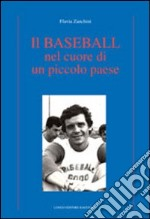 Il Baseball nel cuore di un piccolo paese libro di Zanchini Flavia