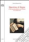 Questione di lingua. L'ideologia del dibattito sull'italiano nel Cinquecento libro