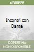 Incontri con Dante libro