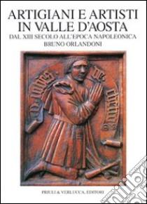 Artigiani e artisti in Valle d'Aosta dal XIII secolo all'epoca napoleonica libro di Orlandoni Bruno
