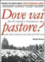 Dove vai pastore? Pascolo vagante e transumanza nelle Alpi occidentali agli albori del XXI secolo libro