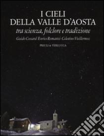 I cieli della Valle d'Aosta. Tra scienza, folclore e tradizione libro di Cossard Guido - Romanzi Enrico - Vuillermoz Celestino