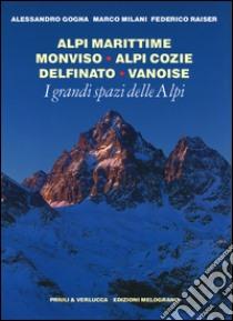 I grandi spazi delle Alpi (1) libro di Gogna Alessandro - Milani Marco - Raiser Federico
