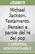 Michael Jackson. Testamento. Pensieri e parole del re del pop libro