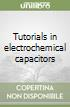 Tutorials in electrochemical capacitors
