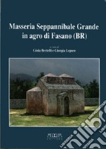 Masseria Seppannibale Grande in Agro di Fasano (Br). Indagini in un sito rurale (aa. 2003-2006) libro di Bertelli Gioia - Lepore Giorgia