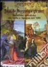 Juan de Borgogna e gli altri. Relazioni artistiche tra Italia e Spagna nel '400 libro