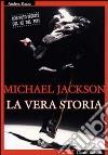 Michael Jackson. La vera storia libro