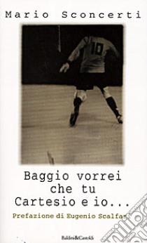 Baggio vorrei che tu Cartesio e io... Il calcio spiegato a mia figlia libro di Sconcerti Mario
