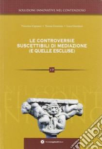 Le controversie suscettibili di mediazione (e quelle escluse) libro di Giordano Luca - Capuano Vincenzo - Cesarano Teresa