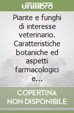 Piante e funghi di interesse veterinario. Caratteristiche botaniche ed aspetti farmacologici e tossicologici libro di Zaghini Anna - Lambertini Lamberto