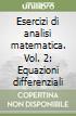 Esercizi di analisi matematica. Vol. 2: Equazioni differenziali libro