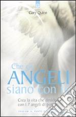 Che gli angeli siano con te. Crea la vita che desideri con i 7 angeli di potere! libro