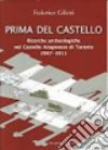 Prima del castello. Ricerche archeologiche nel castello aragonese di Taranto libro