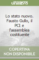 Lo stato nuovo. Fausto Gullo, il PCI e l'assemblea costituente libro di De Nicol Marco