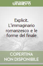 Explicit. L'immaginario romanzesco e le forme del finale libro di Traversetti Bruno