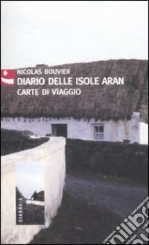 Diario delle isole Aran. Carte di viaggio libro di Bouvier Nicolas