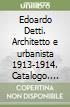 Edoardo Detti. Architetto e urbanista 1913-1914. Catalogo