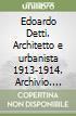 Edoardo Detti. Architetto e urbanista 1913-1914. Archivio