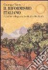 Il riformismo italiano. Dalla fine della guerra fredda alle sfide future libro