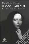 Hannah Arendt. Esistenza e libertà, autenticità e politica libro