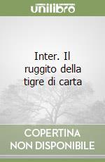 Inter. Il ruggito della tigre di carta libro di Chirico Marcello
