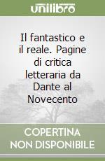 Il fantastico e il reale. Pagine di critica letteraria da Dante al Novecento libro di Giordano Mario G.