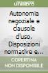 Autonomia negoziale e clausole d'uso. Disposizioni normative e prassi libro