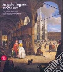 Angelo Inganni 1807-1880 libro di Mazzocca F. (cur.); Rosci M. (cur.)