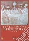 L'età dei Visconti e degli Sforza. Ediz. illustrata libro