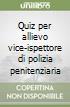 Quiz per allievo vice-ispettore di polizia penitenziaria libro