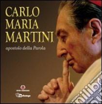 Carlo Maria Martini apostolo della Parola libro di Martini Carlo M.