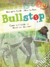 Bullstop. Come difenderti e uscire dal bullismo libro di Carù Rosangela - Santoro Luisa